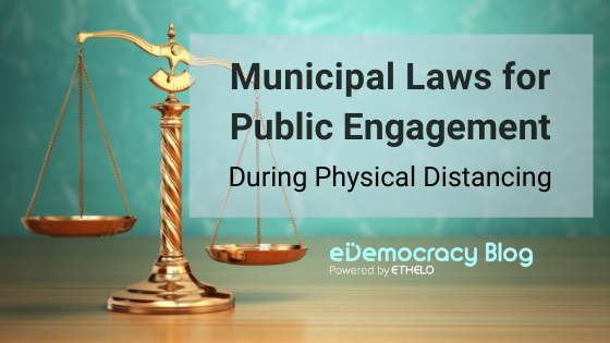Municipal Law for Public Engagement during Physical Distancing